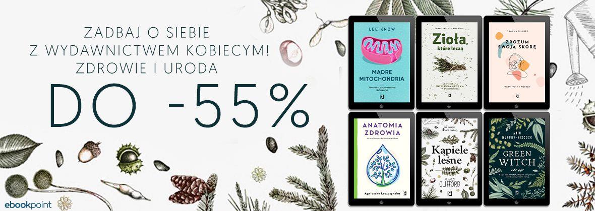 Promocja na ebooki Zadbaj o siebie z Wydawnictwem Kobiecym! / Zdrowie i uroda do -55%